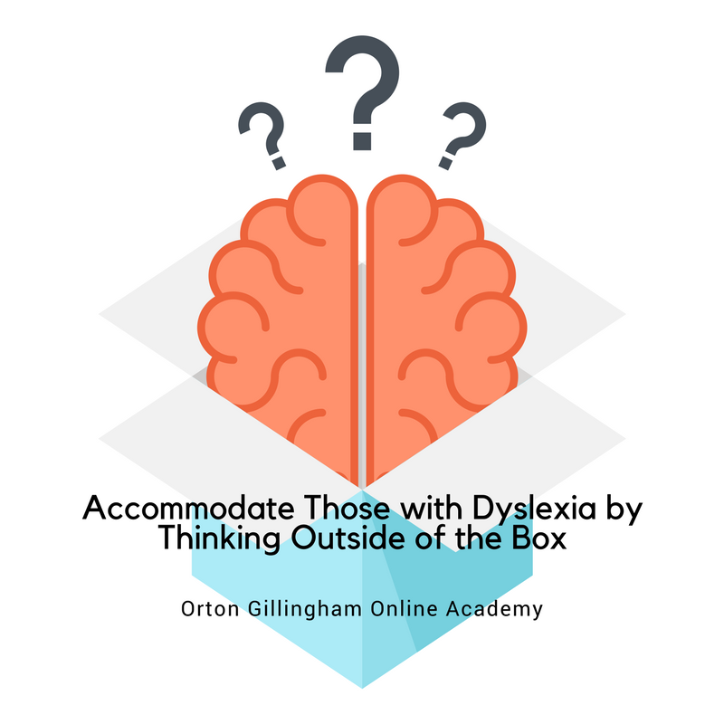 Accommodate Those with Dyslexia by Thinking Outside of the Box