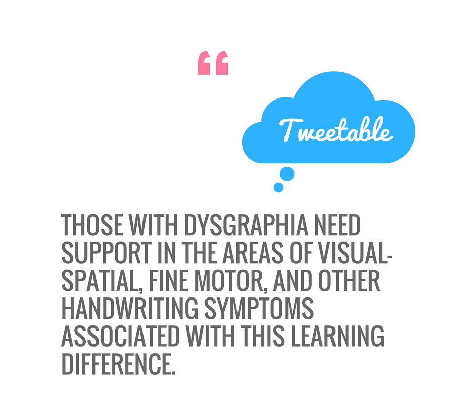 Those with #Dysgraphia need support in the areas of visual-spatial, fine motor, and other handwriting symptoms associated with this learning difference.