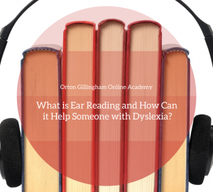 What is Ear Reading and How Can it Help Someone with Dyslexia?